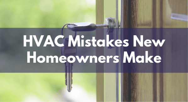 HVAC mistakes new homeowners make