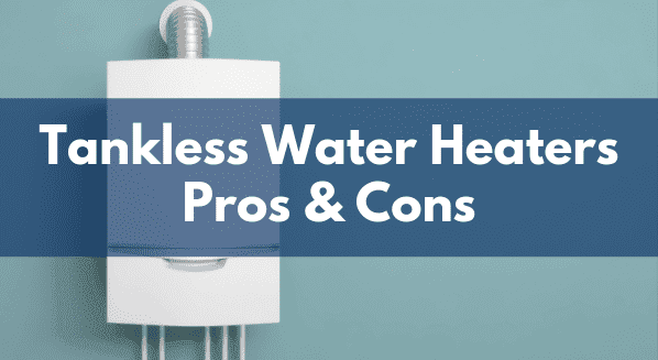 Pros Cons Tankless Water Heaters